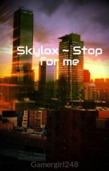 Skylox ~ Stop for me