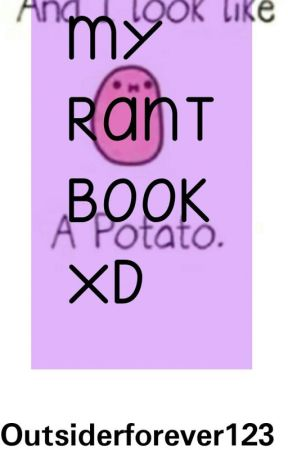 My rant book XD by outsiderforever123