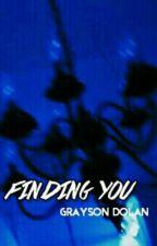 | Finding You | ☁ ; E.D.  by ItsGraysonDolan