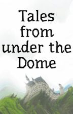 Tales from under the Dome by OrangeFlashyNinja