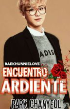 Encuentro Ardiente [Park ChanYeol] by BaekHunnieLove