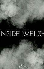 INSIDE WELSH by LadyC_mx