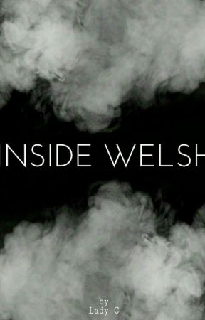 INSIDE WELSH by LadyC_mx