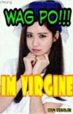 WAG PO!!! IM VIRGINE by ren_lei1102