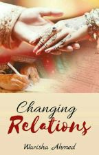 Changing Relations ✔ by warishaahmed