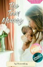 The Teen Mommy #Wattys2017 by HeavensKing