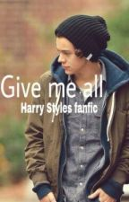 Give me all (Harry styles fanfic ) by summerbabe272000