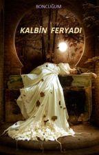 KALBİN FERYADI by boncugum