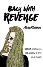 Back With Revenge by LiarsBelieve