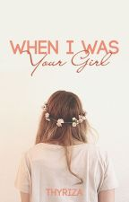 When I Was Your Girl by Thyriza