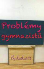 PROBLÉMY GYMNAZISTŮ by katka454