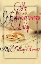 Az Esküvőszervező Lány(Befejezett) by FallingLove02