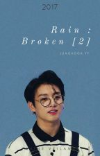 RAIN : BROKEN | 2 | Jeon Jungkook FF by laineveilande