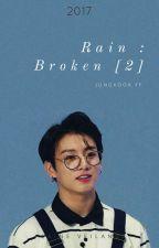 Rain : Broken Pt.2 ♡Jeon Jungkook FF♡ by laineveilande