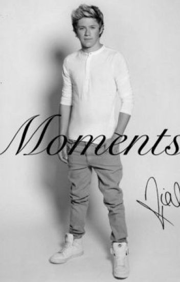Moments - Niall Horan FanFiction