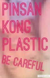 BES/PINSAN kong Plastic by faithyyytorres