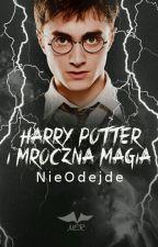 Harry Potter i Mroczna Magia by NieOdejde