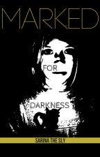 Marked For Darkness by MarkedForDarkness