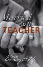 Married To My Teacher by Badboys4life