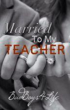 Married To My Teacher by Badboys4life