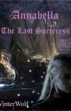 Annabella: The Last Sorceress by WinterWolf561