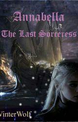 Annabella: The Last Sorceress by WinterWolf561