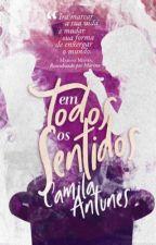 Em Todos os Sentidos by Camila-Antunes