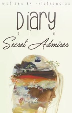 Diary Of A Secret Admirer by -pixiedustxx