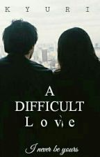 A Difficult Love by Kyuri0510