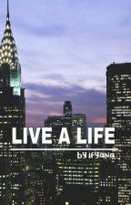 Live a Life by strawnotberry