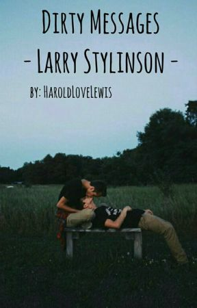 Dirty Messages - Larry Stylinson by HaroldLoveLewis