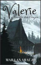 Valerie - Nascida das cinzas by MaillanAraujo