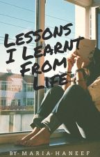 Lessons I learnt from life. by _Mari3haneef_