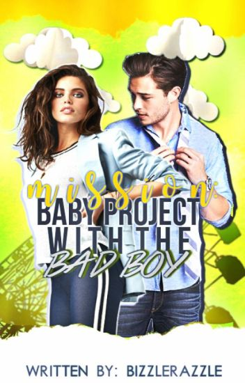 MISSION: Baby Project with the Bad Boy
