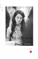 Its Okay If Its Hurt by zxody_