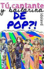 Tú cantante y bailarina de pop?! by idoiavd