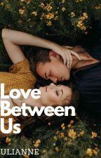 Love Between Us (COMPLETE) by uli3anne89