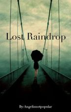 Lost Raindrop by Angelisnotpopular