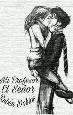 Mi Profesor El Señor Rubén Doblas {TEMPORADA II} {TERMINADA}© by FakeAnnaaMalik