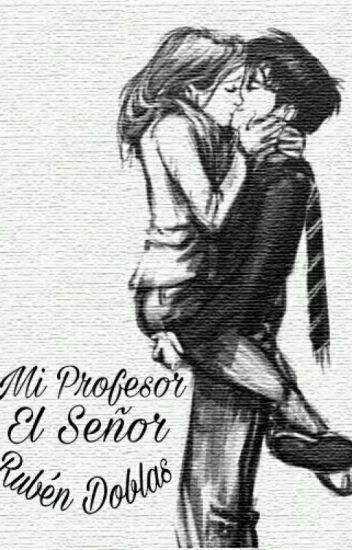 Mi Profesor El Señor Rubén Doblas {TEMPORADA II} {TERMINADA}©