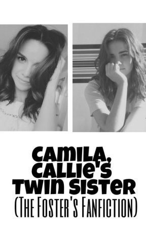 Camila, Callie's Twin Sister (The Foster's Fanfiction) by BandTunes