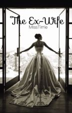 The Ex-Wife (COMPLETE) #Wattys2017 by MissTirrie
