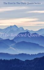 The Rejected Queen by _katie_proctor
