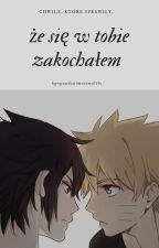 Chwilę, które sprawiły, że się w tobie zakochałem / SasuNaru (Sasuke x Naruto) by kpopandanimeismylife