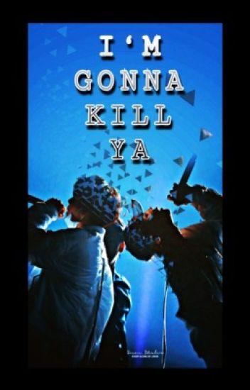 I'M GONNA KILL YA!    YoonMin