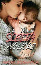 LA MIA SCELTA MIGLIORE by Amore_romantica