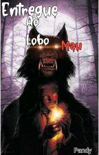Entregue ao Lobo Mau(em Revisão) by pquenaPanda