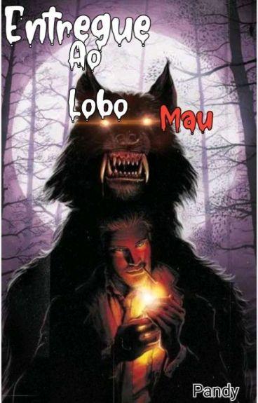 Entregue ao Lobo Mau(em Revisão)