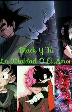 *Black Y Tu* La Maldad O El Amor ▪Finalizada▪ by Blackkun