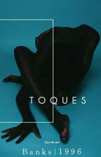TOQUES (Obra Completa ™) by Banks1996